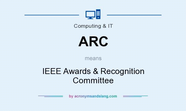 What does ARC mean? It stands for IEEE Awards & Recognition Committee