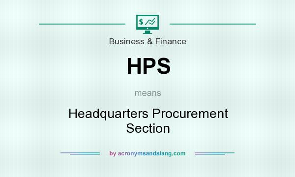 What does HPS mean? It stands for Headquarters Procurement Section