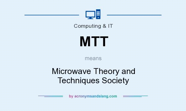 What does MTT mean? It stands for Microwave Theory and Techniques Society