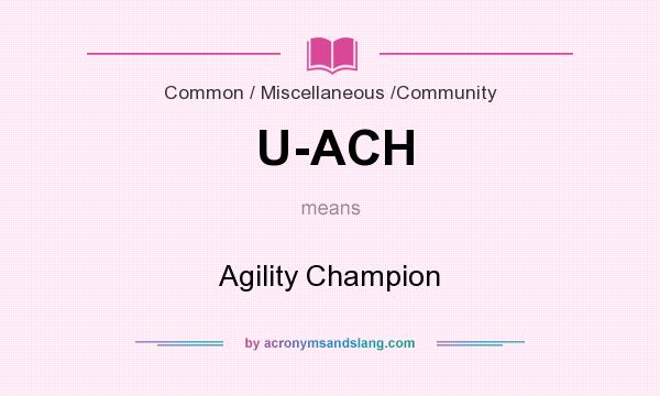 What does U-ACH mean? It stands for Agility Champion