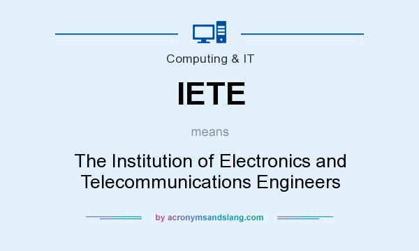 What does IETE mean? It stands for The Institution of Electronics and Telecommunications Engineers