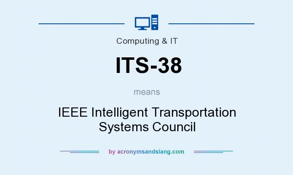 What does ITS-38 mean? It stands for IEEE Intelligent Transportation Systems Council