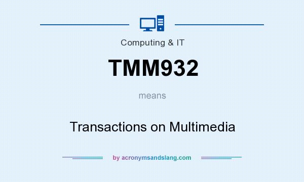 What does TMM932 mean? It stands for Transactions on Multimedia