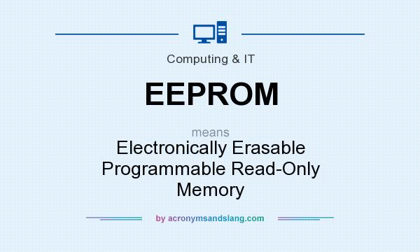 What does EEPROM mean? It stands for Electronically Erasable Programmable Read-Only Memory