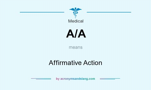 What does A/A mean? It stands for Affirmative Action