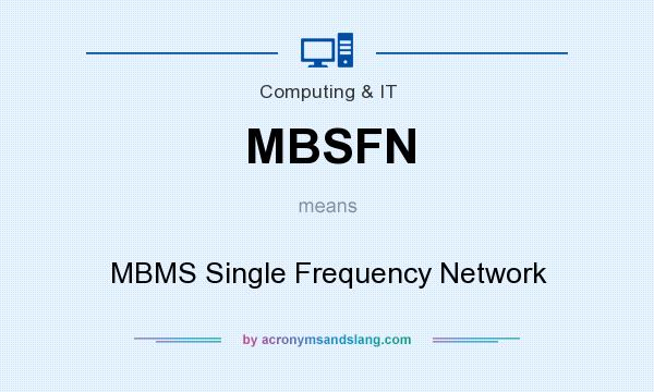 What does MBSFN mean? It stands for MBMS Single Frequency Network