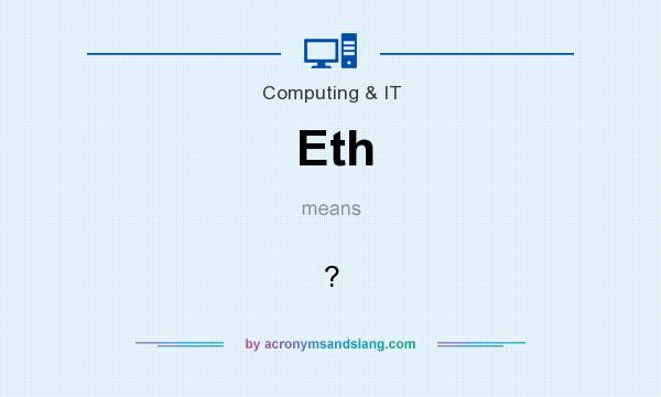 What does Eth mean? It stands for ?
