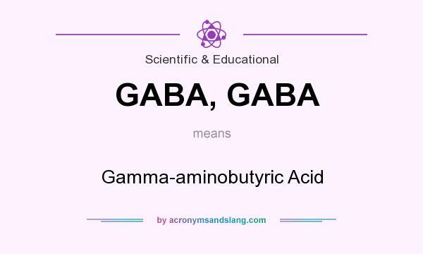 What does GABA, GABA mean? It stands for Gamma-aminobutyric Acid