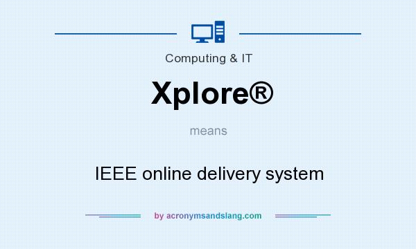 What does Xplore® mean? It stands for IEEE online delivery system