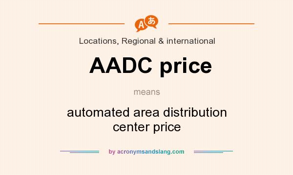 What does AADC price mean? It stands for automated area distribution center price