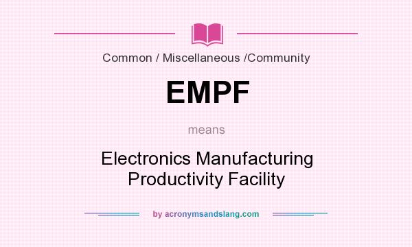 What does EMPF mean? It stands for Electronics Manufacturing Productivity Facility