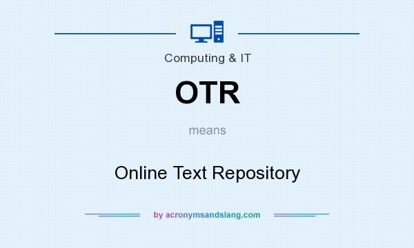 What does OTR mean? It stands for Online Text Repository
