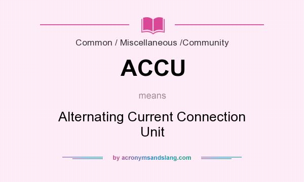 What does ACCU mean? It stands for Alternating Current Connection Unit