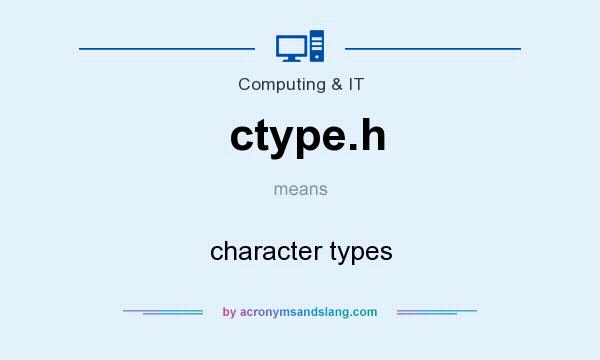What does ctype.h mean? It stands for character types