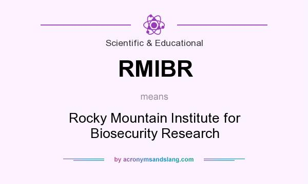What does RMIBR mean? It stands for Rocky Mountain Institute for Biosecurity Research