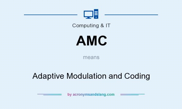 What does AMC mean? It stands for Adaptive Modulation and Coding