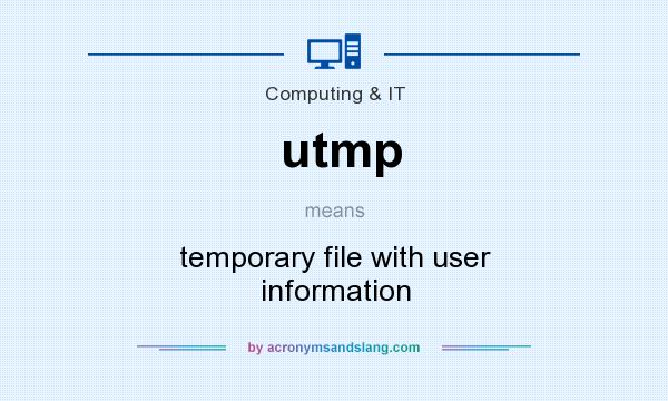 What does utmp mean? It stands for temporary file with user information