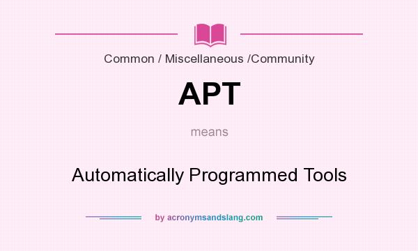 What does APT mean? It stands for Automatically Programmed Tools