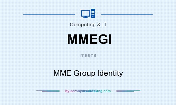 What does MMEGI mean? It stands for MME Group Identity