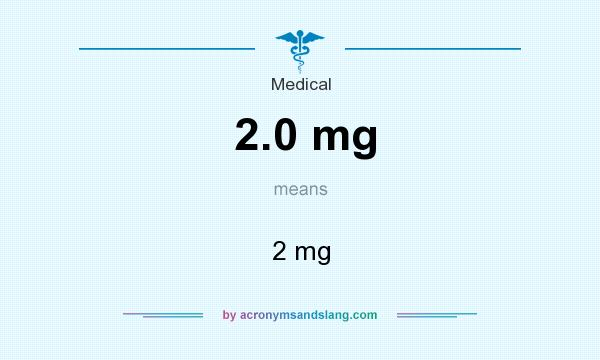 What does 2.0 mg mean? It stands for 2 mg