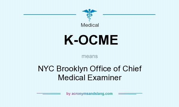 What does K-OCME mean? It stands for NYC Brooklyn Office of Chief Medical Examiner