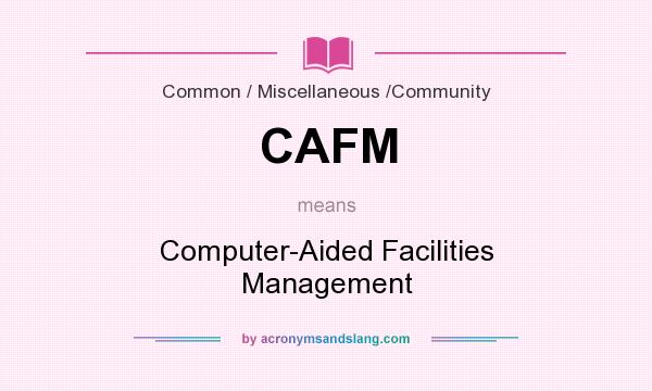 What does CAFM mean? It stands for Computer-Aided Facilities Management