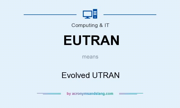 What does EUTRAN mean? It stands for Evolved UTRAN