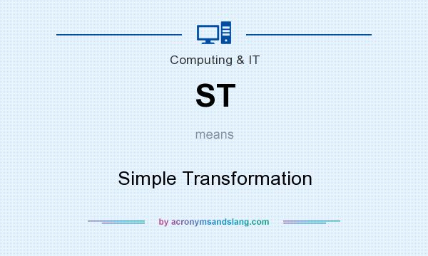What does ST mean? It stands for Simple Transformation