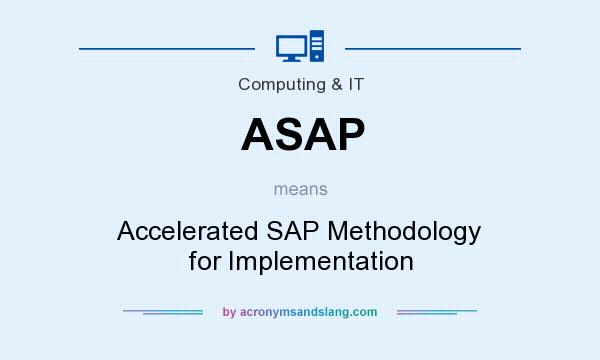 What does ASAP mean? It stands for Accelerated SAP Methodology for Implementation