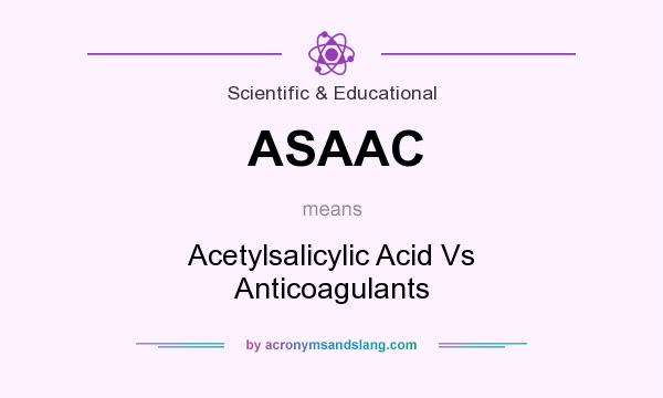 What does ASAAC mean? It stands for Acetylsalicylic Acid Vs Anticoagulants