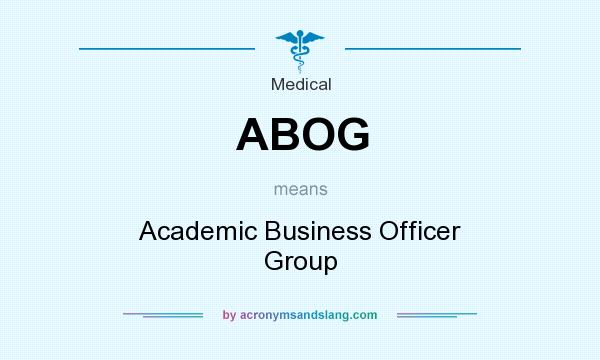 What does ABOG mean? It stands for Academic Business Officer Group