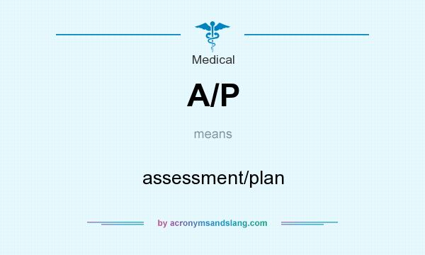What does A/P mean? It stands for assessment/plan