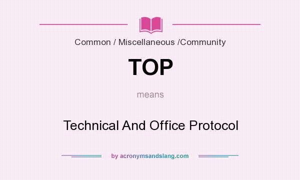 What does TOP mean? It stands for Technical And Office Protocol