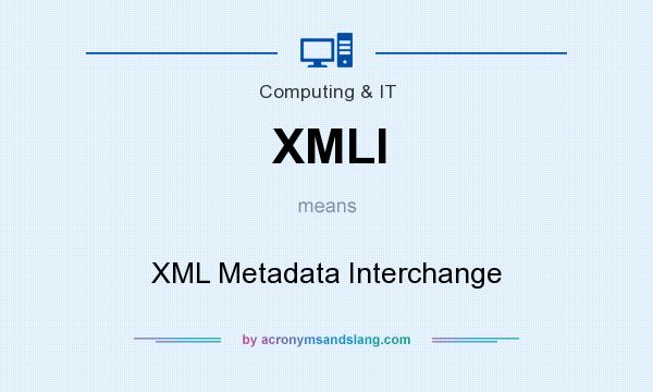 What does XMLI mean? It stands for XML Metadata Interchange