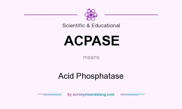 What does ACPASE mean? It stands for Acid Phosphatase