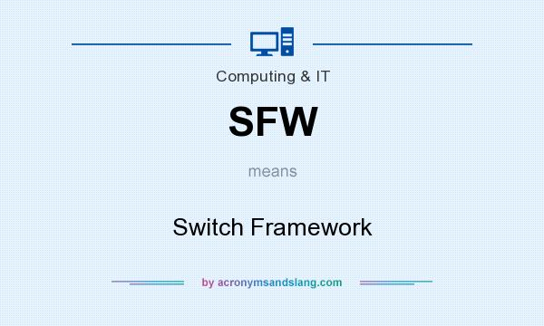 What does SFW mean? It stands for Switch Framework