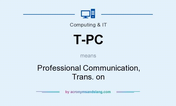 What does T-PC mean? It stands for Professional Communication, Trans. on