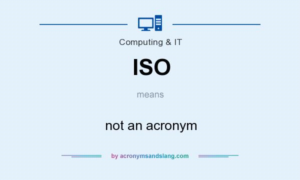 What does ISO mean? It stands for not an acronym