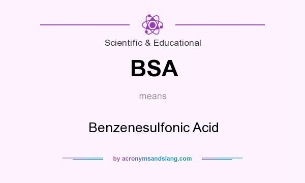 What does BSA mean? It stands for Benzenesulfonic Acid