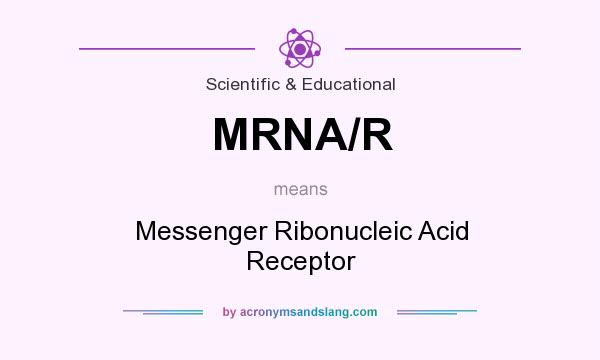 What does MRNA/R mean? It stands for Messenger Ribonucleic Acid Receptor