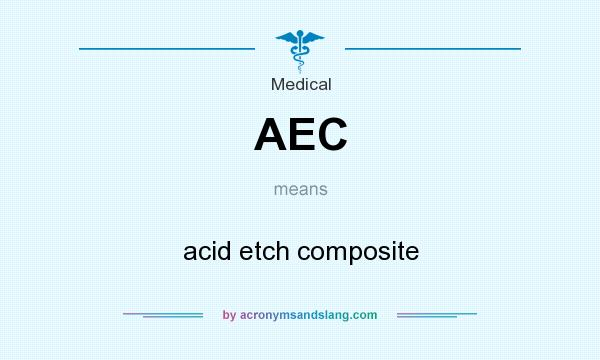 What does AEC mean? It stands for acid etch composite