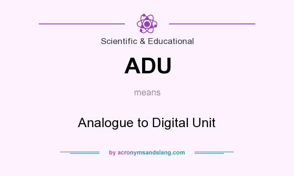 What does ADU mean? It stands for Analogue to Digital Unit