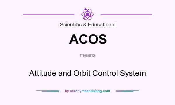 What does ACOS mean? It stands for Attitude and Orbit Control System