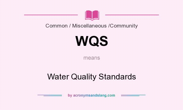 What does WQS mean? It stands for Water Quality Standards