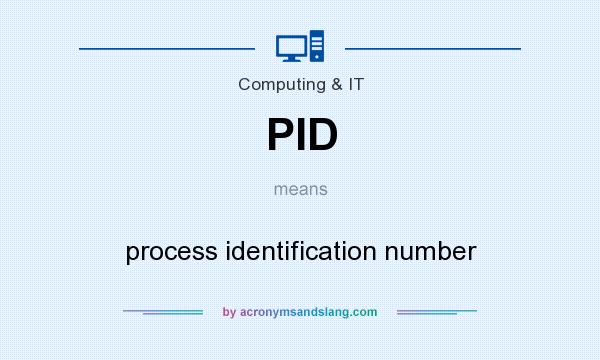 What does PID mean? It stands for process identification number