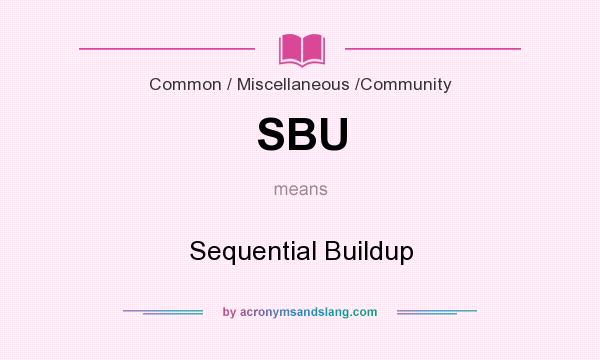 What does SBU mean? It stands for Sequential Buildup