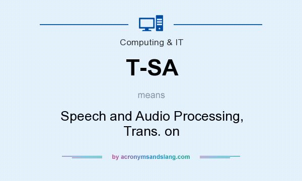 What does T-SA mean? It stands for Speech and Audio Processing, Trans. on
