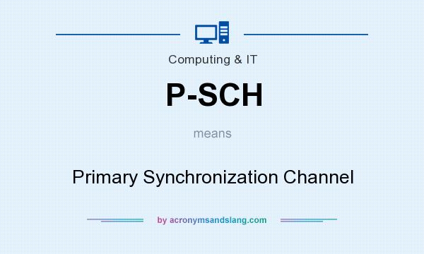 What does P-SCH mean? It stands for Primary Synchronization Channel