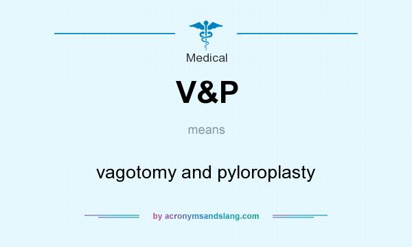 What does V&P mean? It stands for vagotomy and pyloroplasty