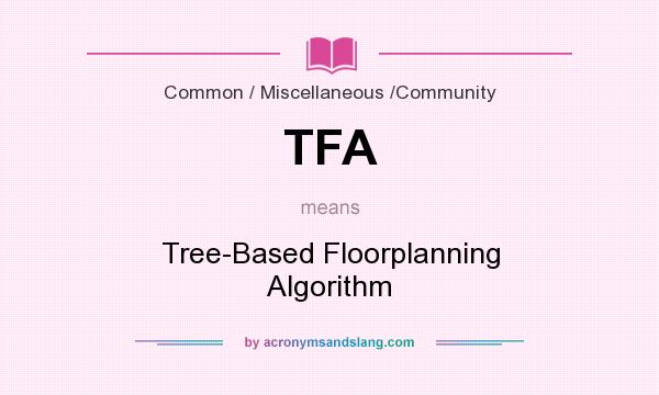 What does TFA mean? It stands for Tree-Based Floorplanning Algorithm